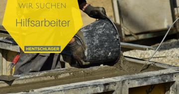 Wir suchen Hilfsarbeiter - Hentschläger Bau GmbH